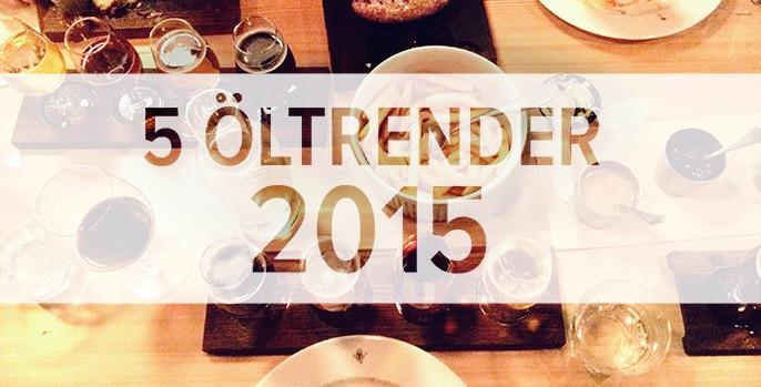 5 öltrender att hålla koll på 2015